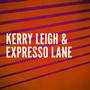 Kerry Leigh &amp&#x3b; Expresso Lane