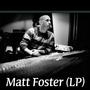 Matt Foster (LP)
