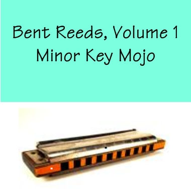 Bent Reeds Vol. 1 - Minor Key Mojo