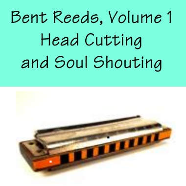 Bent Reeds Vol. 1 - Head Cuttin' And Soul Shoutin'