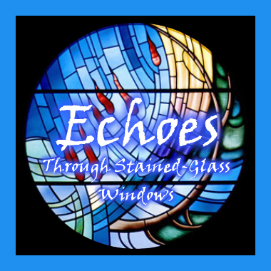 Echoes Through Stained Glass Windows