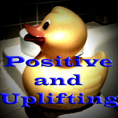 Positive and Uplifting