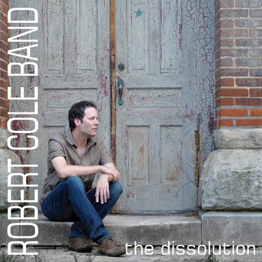 Robert Cole Band -The Dissolution- 10 Track Album