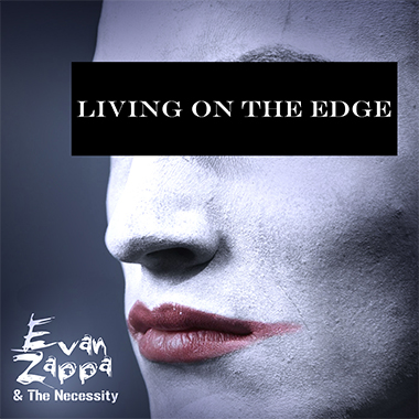 Living On the Edge With Evan Zappa & The Necessity
